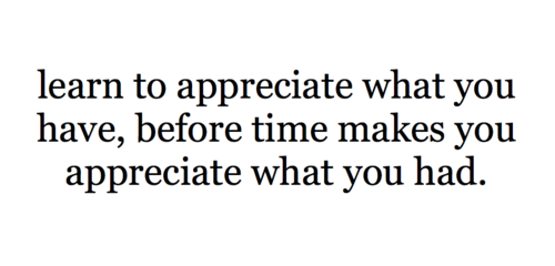 learn-to-appreciate-what-you-have-change-quote